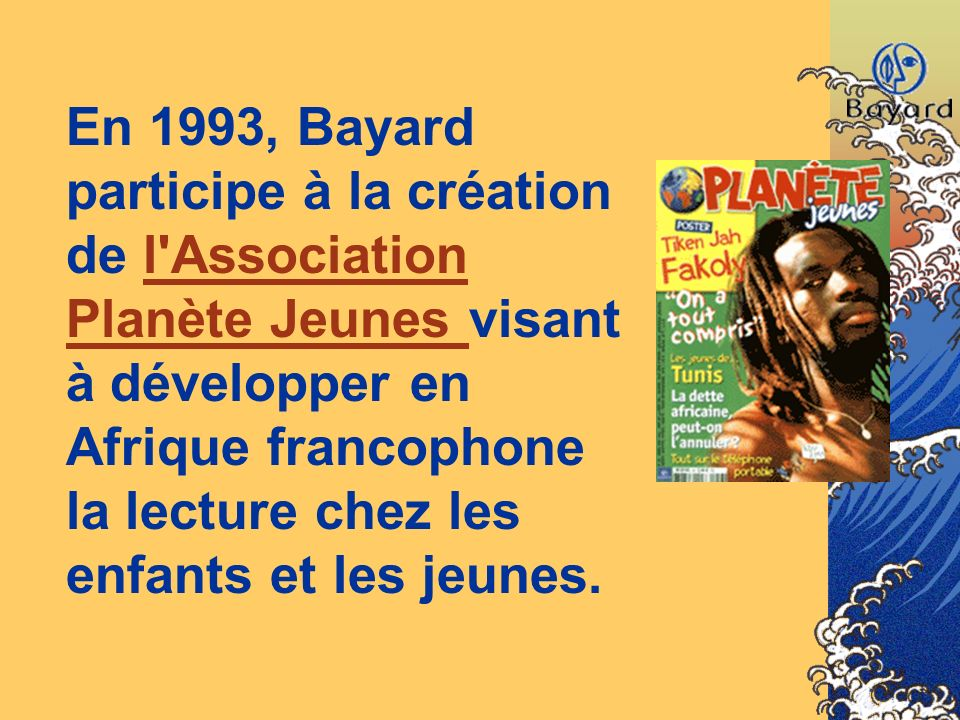 En 1993, Bayard participe à la création de l'Association Planète Jeunes visant à développer en Afrique francophone la lecture chez les enfants et les