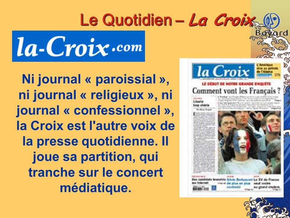 Le Quotidien – La Croix Ni journal « paroissial », ni journal « religieux », ni journal « confessionnel », la Croix est l'autre voix de la presse quot