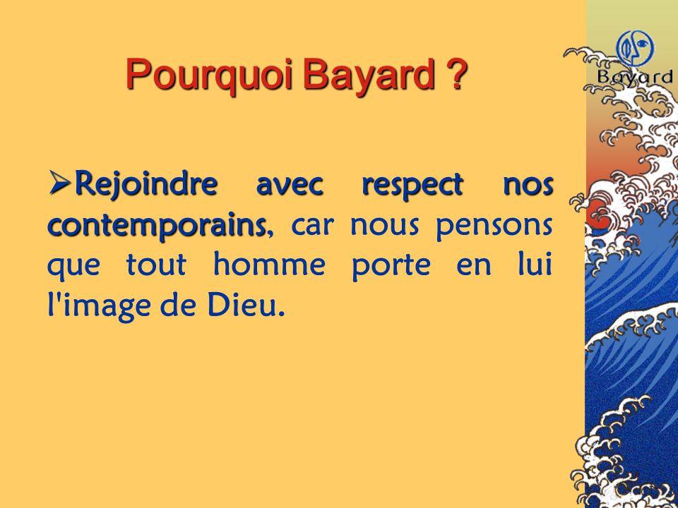Pourquoi Bayard ? Rejoindre avec respect nos contemporains contemporains, car nous pensons que tout homme porte en lui l'image de Dieu.