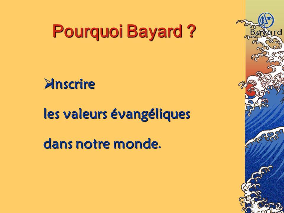 Pourquoi Bayard ? Inscrire Inscrire les valeurs évangéliques dans notre monde monde.