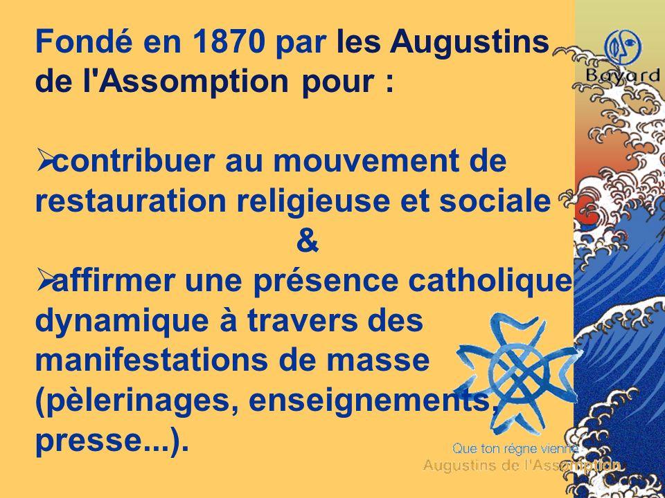 Fondé en 1870 par les Augustins de l'Assomption pour : contribuer au mouvement de restauration religieuse et sociale & affirmer une présence catholiqu