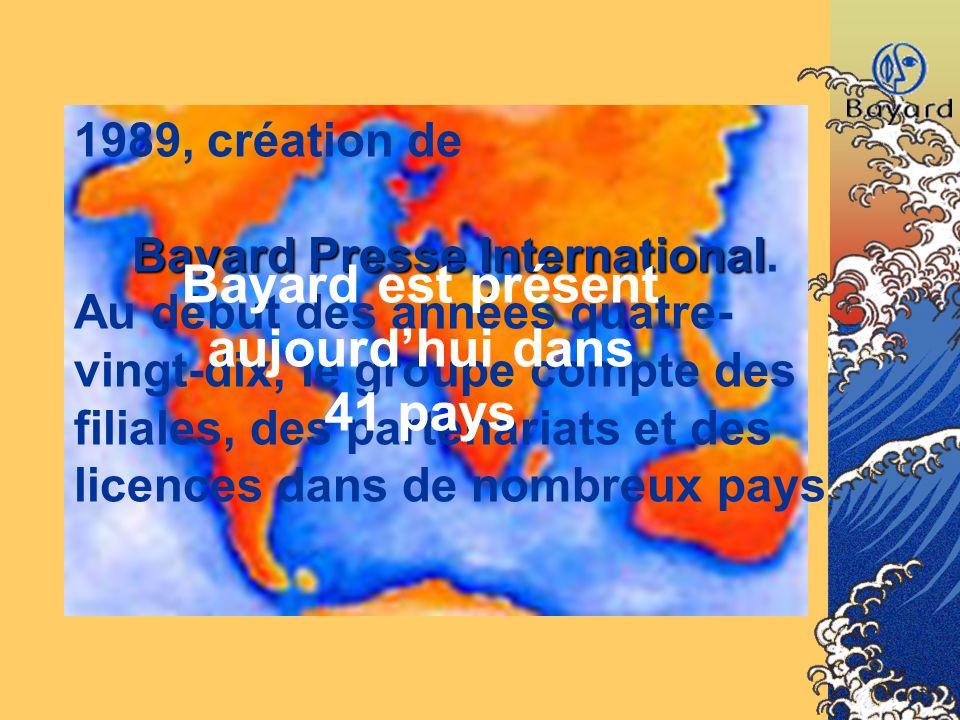 1989, création de Bayard Presse International Bayard Presse International. Au début des années quatre- vingt-dix, le groupe compte des filiales, des p