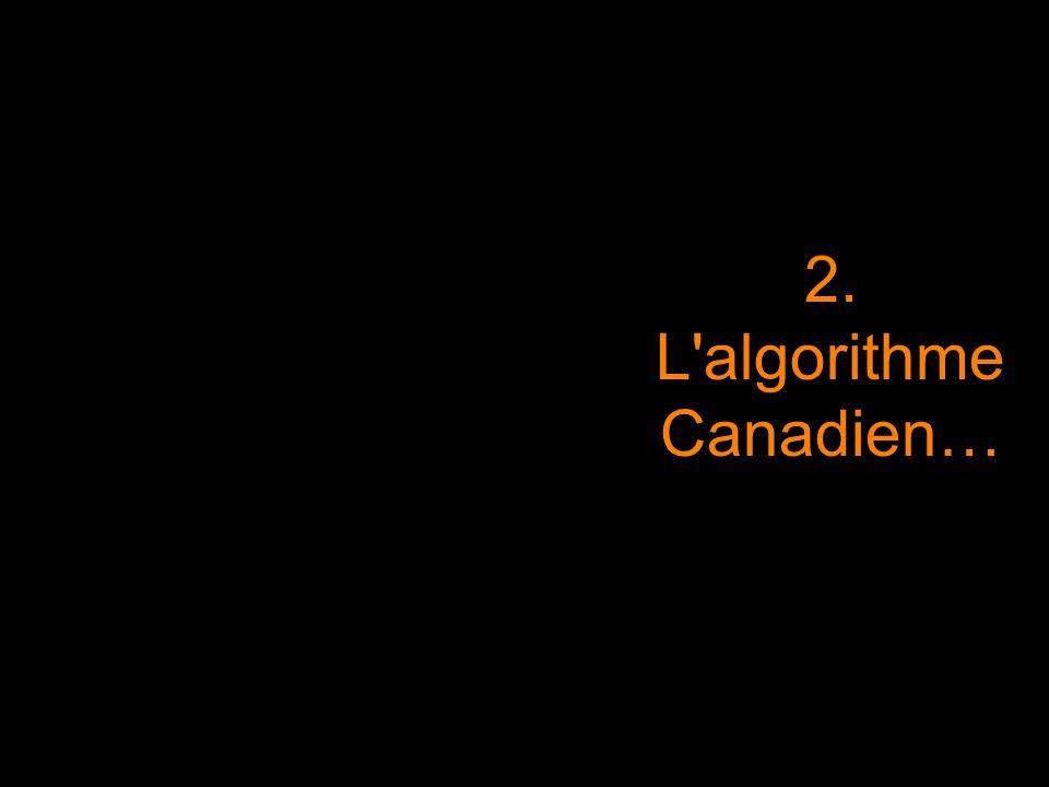 2. L'algorithme Canadien…