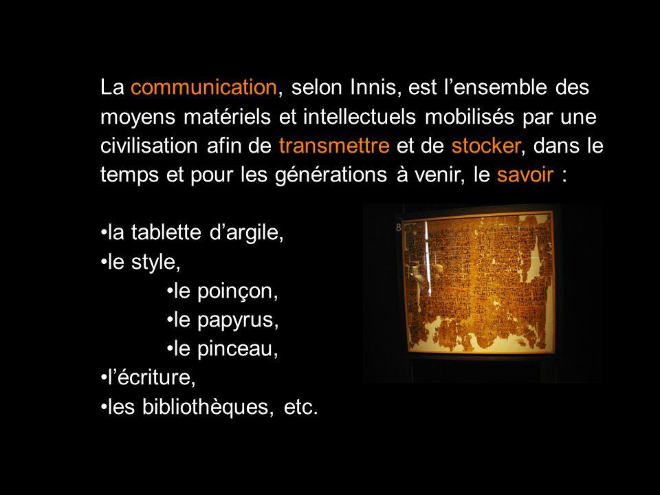 La communication, selon Innis, est lensemble des moyens matériels et intellectuels mobilisés par une civilisation afin de transmettre et de stocker, d