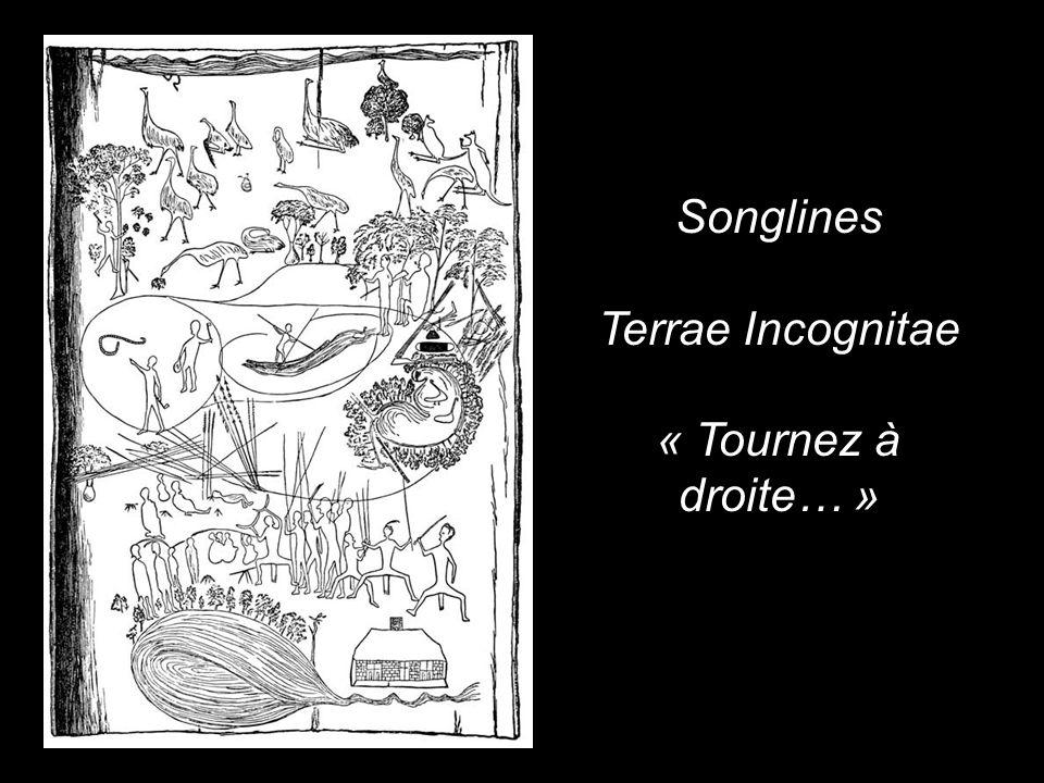 Songlines Terrae Incognitae « Tournez à droite… »