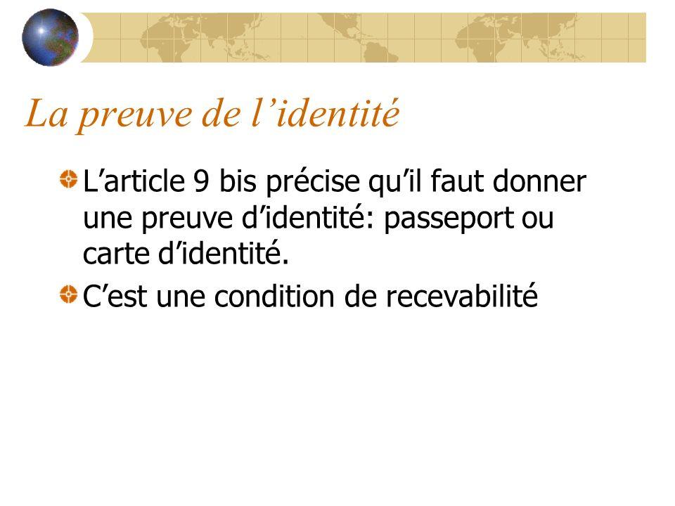 La preuve de lidentité Larticle 9 bis précise quil faut donner une preuve didentité: passeport ou carte didentité. Cest une condition de recevabilité