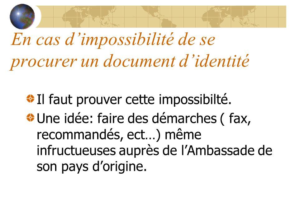 En cas dimpossibilité de se procurer un document didentité Il faut prouver cette impossibilté. Une idée: faire des démarches ( fax, recommandés, ect…)