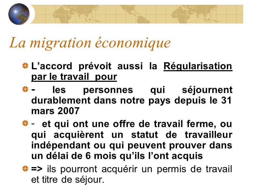 La migration économique Laccord prévoit aussi la Régularisation par le travail pour - les personnes qui séjournent durablement dans notre pays depuis