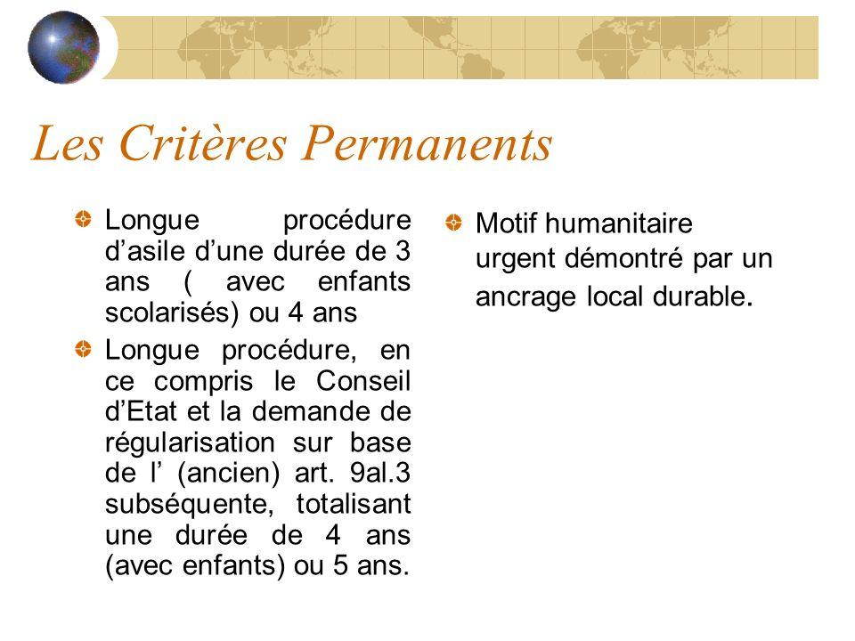 Les Critères Permanents Longue procédure dasile dune durée de 3 ans ( avec enfants scolarisés) ou 4 ans Longue procédure, en ce compris le Conseil dEt