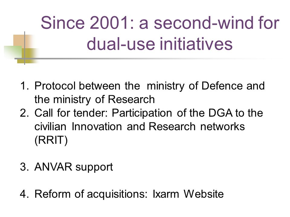 Since 2001: a second-wind for dual-use initiatives 1.Protocol between the ministry of Defence and the ministry of Research 2.Call for tender: Particip
