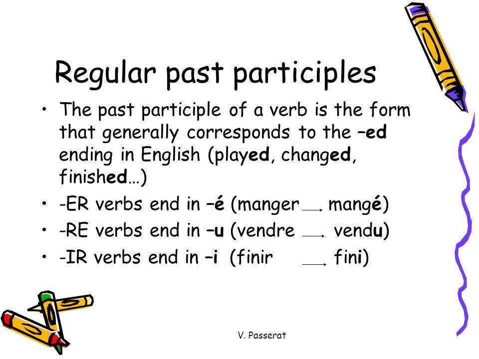 V.Passerat 2-Avoir verbs Most verbs use the auxiliary avoir.