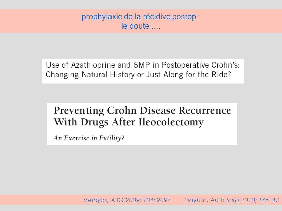 prophylaxie de la récidive postop : le doute.... Velayos, AJG 2009; 104: 2097 Dayton, Arch Surg 2010; 145: 47