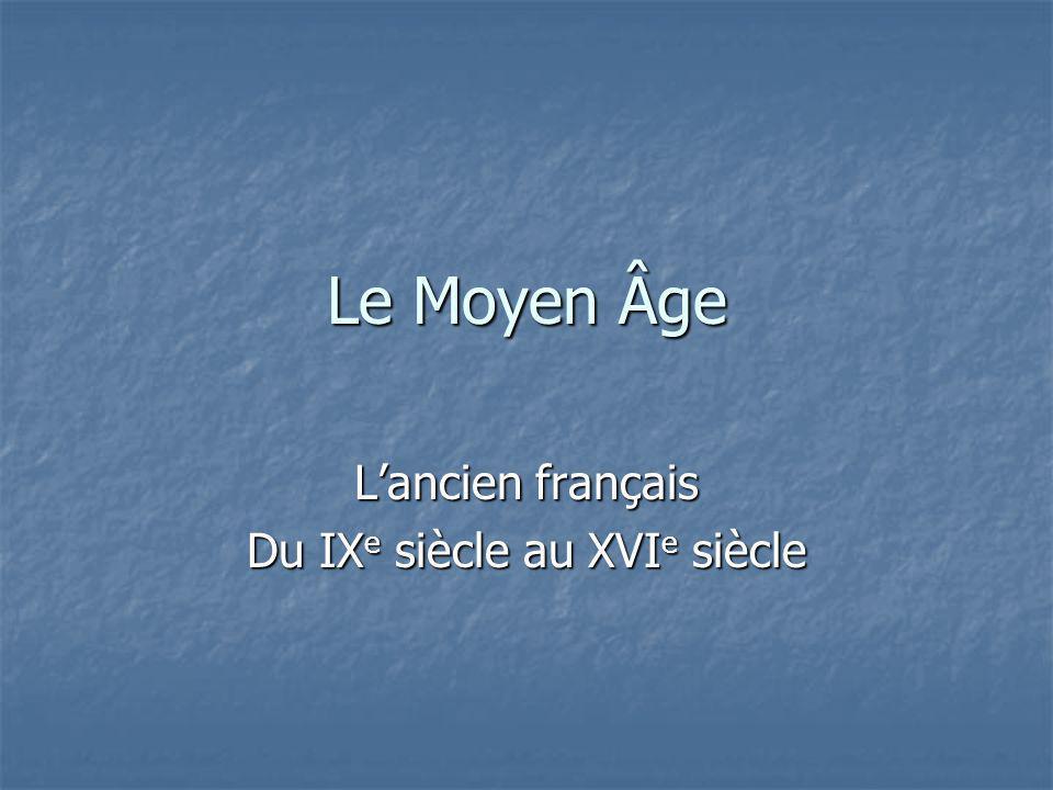 Le Moyen Âge Lancien français Du IX e siècle au XVI e siècle