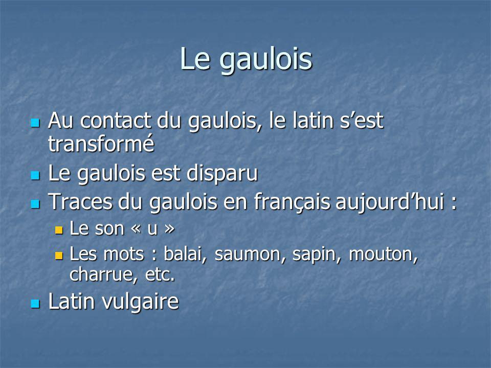 Le gaulois Au contact du gaulois, le latin sest transformé Au contact du gaulois, le latin sest transformé Le gaulois est disparu Le gaulois est dispa