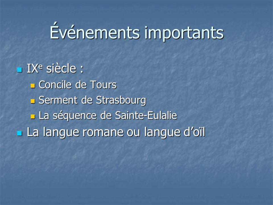 Événements importants IX e siècle : IX e siècle : Concile de Tours Concile de Tours Serment de Strasbourg Serment de Strasbourg La séquence de Sainte-