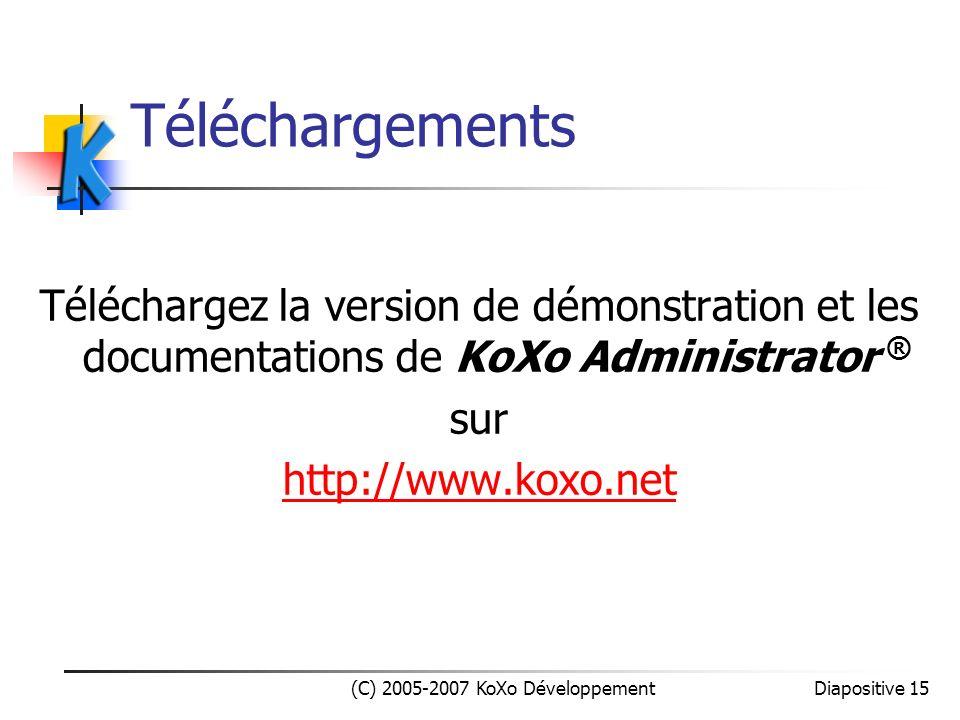 Diapositive 15 (C) 2005-2007 KoXo Développement Téléchargements Téléchargez la version de démonstration et les documentations de KoXo Administrator ®