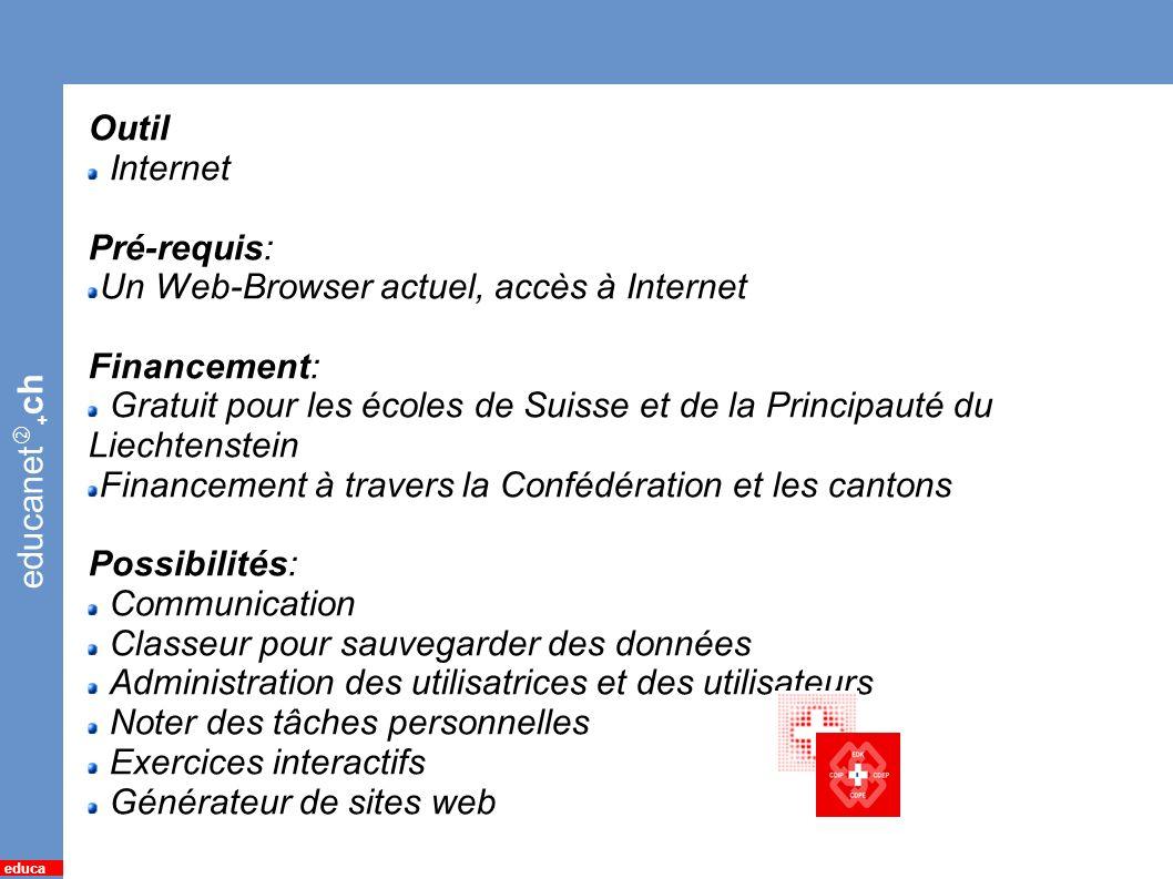 educanet + ch educa 2 educanet Outil Internet Pré-requis: Un Web-Browser actuel, accès à Internet Financement: Gratuit pour les écoles de Suisse et de