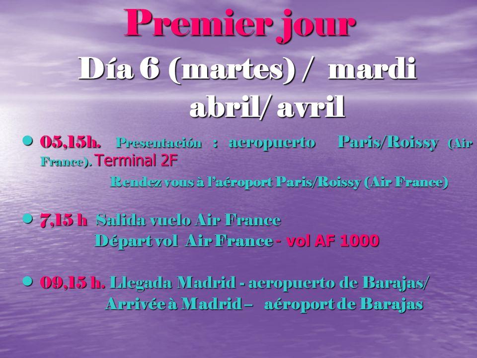 Premier jour Día 6 (martes) / mardi abril/ avril abril/ avril 05,15h. Presentación : aeropuerto Paris/Roissy (Air France). Terminal 2F 05,15h. Present