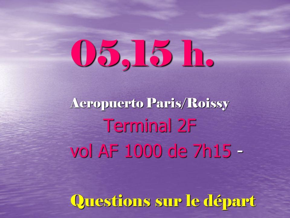 05,15 h. Aeropuerto Paris/Roissy Terminal 2F Terminal 2F vol AF 1000 de 7h15 - Questions sur le départ
