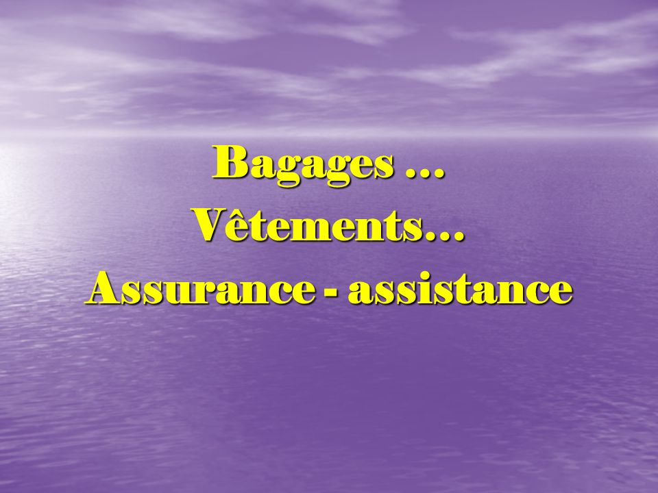 Bagages … Vêtements… Assurance - assistance