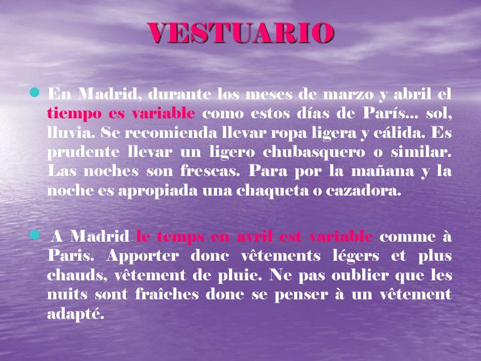 VESTUARIO En Madrid, durante los meses de marzo y abril el tiempo es variable como estos días de París... sol, lluvia. Se recomienda llevar ropa liger