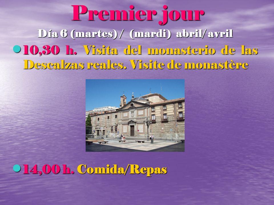 Premier jour Día 6 (martes) / (mardi) abril/ avril 10,30 h. Visita del monasterio de las Descalzas reales. Visite de monastère 10,30 h. Visita del mon