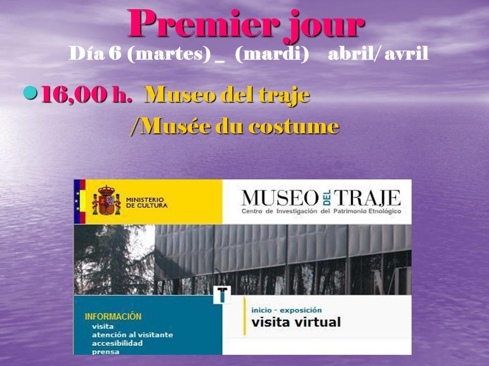 Premier jour 16,00 h. Museo del traje 16,00 h. Museo del traje /Musée du costume /Musée du costume Día 6 (martes) _ (mardi) abril/ avril