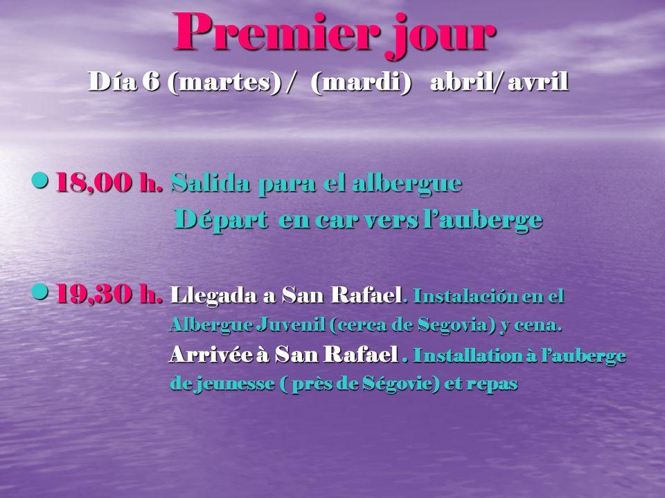 Premier jour Día 6 (martes) / (mardi) abril/ avril 18,00 h. Salida para el albergue 18,00 h. Salida para el albergue Départ en car vers lauberge Dépar
