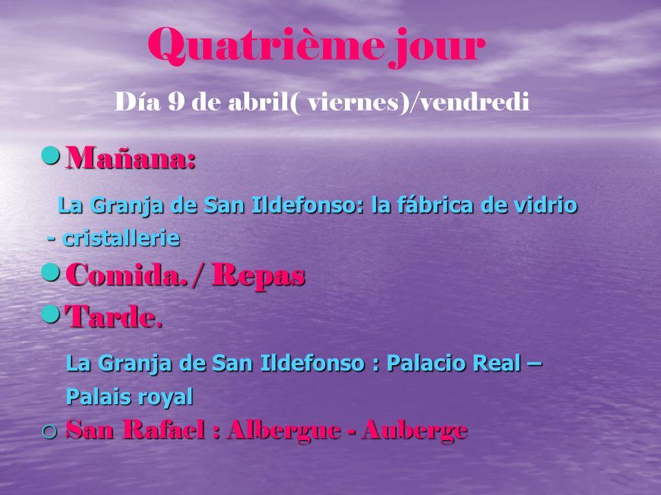 Quatrième jour Día 9 de abril( viernes)/vendredi Mañana: Mañana: La Granja de San Ildefonso: la fábrica de vidrio La Granja de San Ildefonso: la fábri