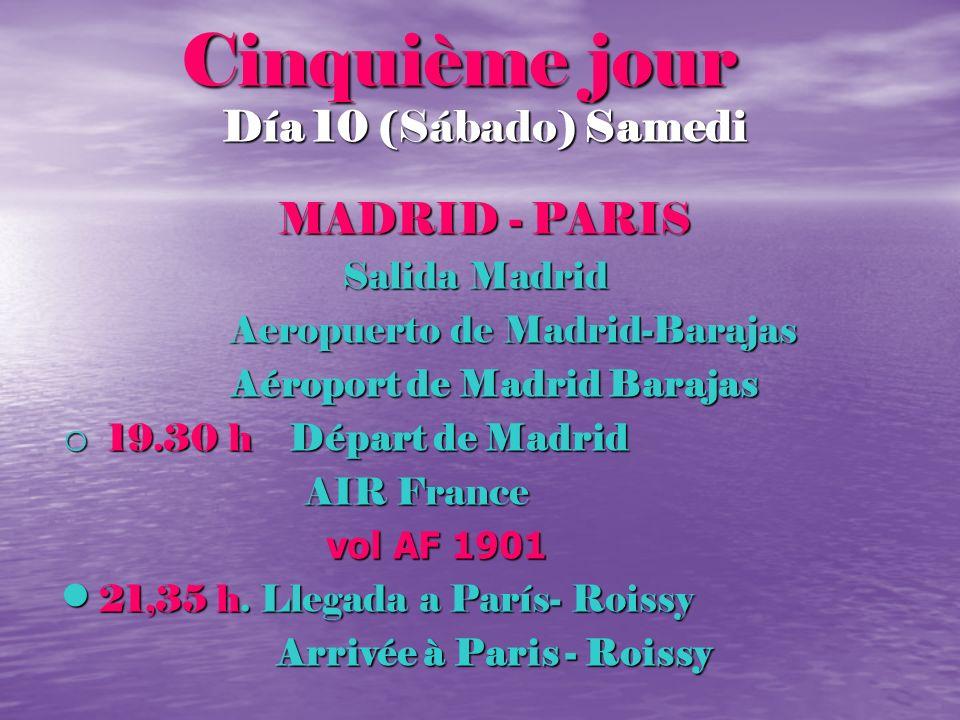 Cinquième jour Cinquième jour Día 10 (Sábado) Samedi MADRID - PARIS Salida Madrid Salida Madrid Aeropuerto de Madrid-Barajas Aeropuerto de Madrid-Bara