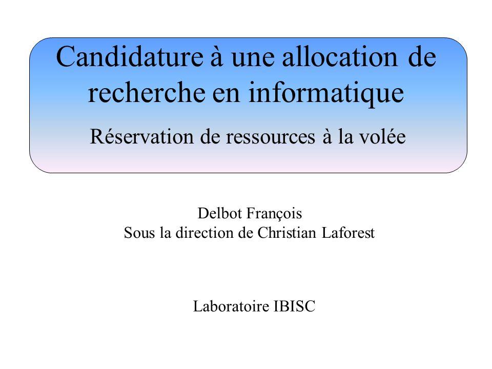 Candidature à une allocation de recherche en informatique Réservation de ressources à la volée Delbot François Sous la direction de Christian Laforest