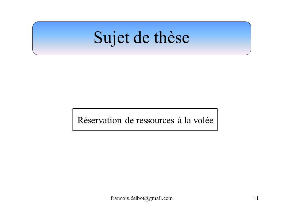 francois.delbot@gmail.com11 Sujet de thèse Réservation de ressources à la volée