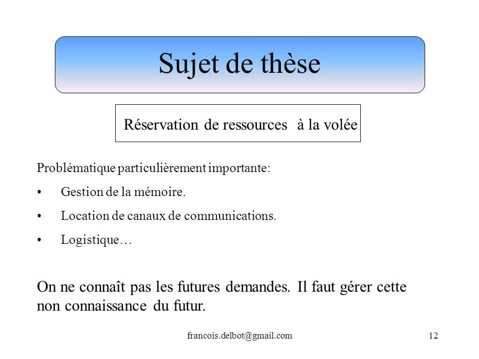 francois.delbot@gmail.com12 Problématique particulièrement importante: Gestion de la mémoire. Location de canaux de communications. Logistique… Sujet