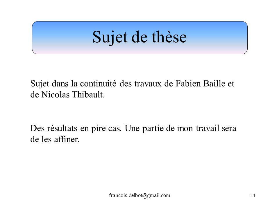 francois.delbot@gmail.com14 Sujet dans la continuité des travaux de Fabien Baille et de Nicolas Thibault. Des résultats en pire cas. Une partie de mon