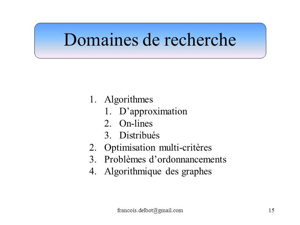 francois.delbot@gmail.com15 Domaines de recherche 1.Algorithmes 1.Dapproximation 2.On-lines 3.Distribués 2.Optimisation multi-critères 3.Problèmes dor
