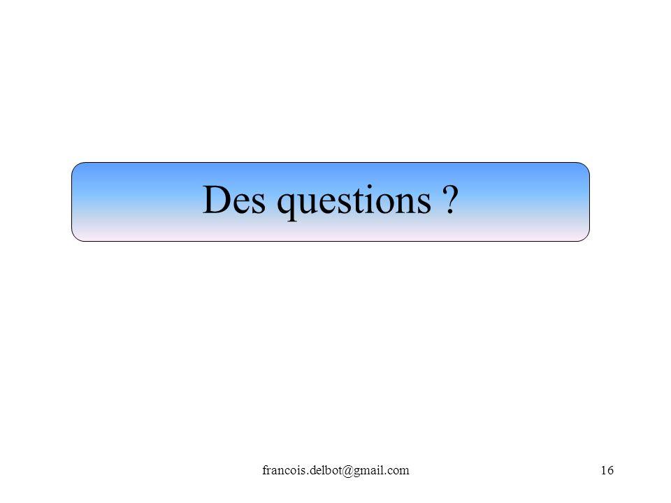 francois.delbot@gmail.com16 Des questions ?