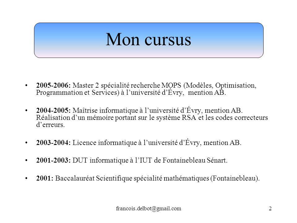 francois.delbot@gmail.com2 Mon cursus 2005-2006: Master 2 spécialité recherche MOPS (Modèles, Optimisation, Programmation et Services) à luniversité d