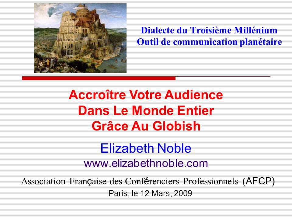 Dialecte du Troisième Millénium Outil de communication planétaire Elizabeth Noble www.elizabethnoble.com Accroître Votre Audience Dans Le Monde Entier