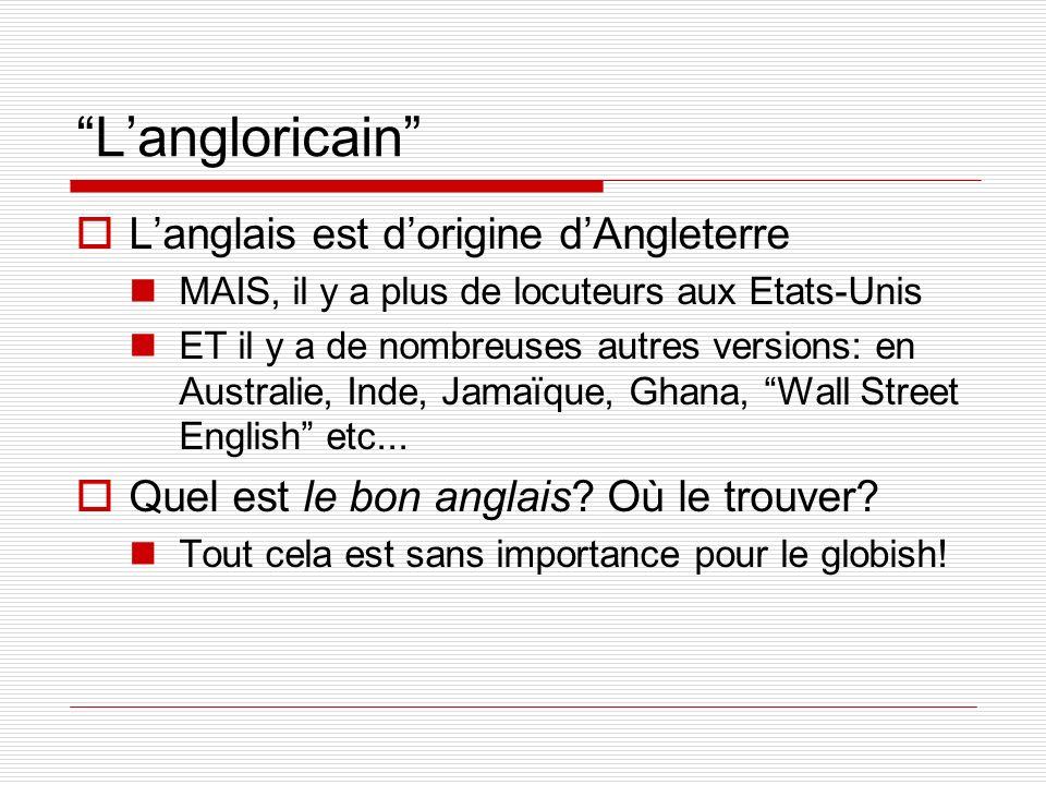 Langloricain Langlais est dorigine dAngleterre MAIS, il y a plus de locuteurs aux Etats-Unis ET il y a de nombreuses autres versions: en Australie, In