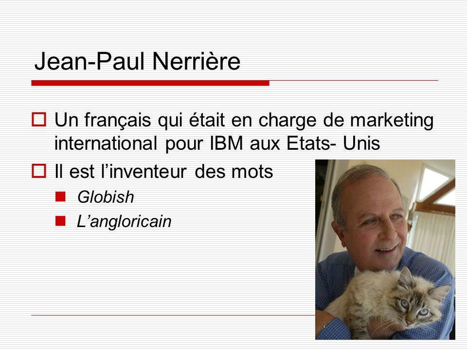 Jean-Paul Nerrière Un français qui était en charge de marketing international pour IBM aux Etats- Unis Il est linventeur des mots Globish Langloricain