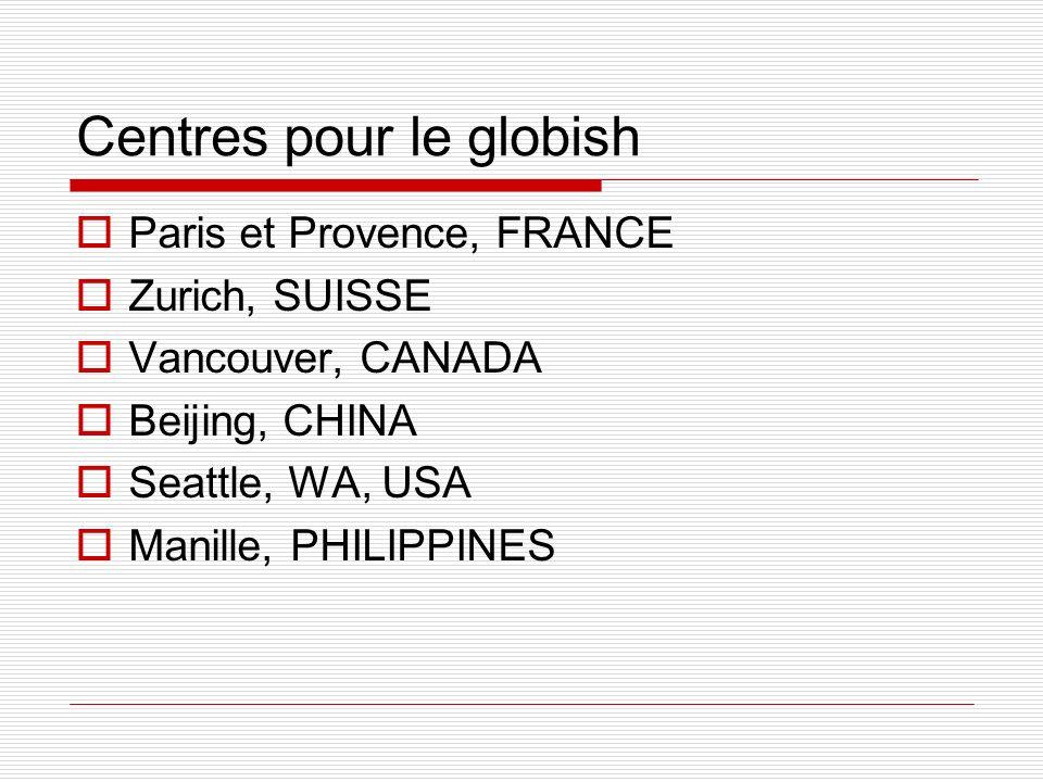 Centres pour le globish Paris et Provence, FRANCE Zurich, SUISSE Vancouver, CANADA Beijing, CHINA Seattle, WA, USA Manille, PHILIPPINES
