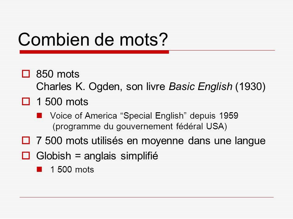 Combien de mots? 850 mots Charles K. Ogden, son livre Basic English (1930) 1 500 mots Voice of America Special English depuis 1959 (programme du gouve