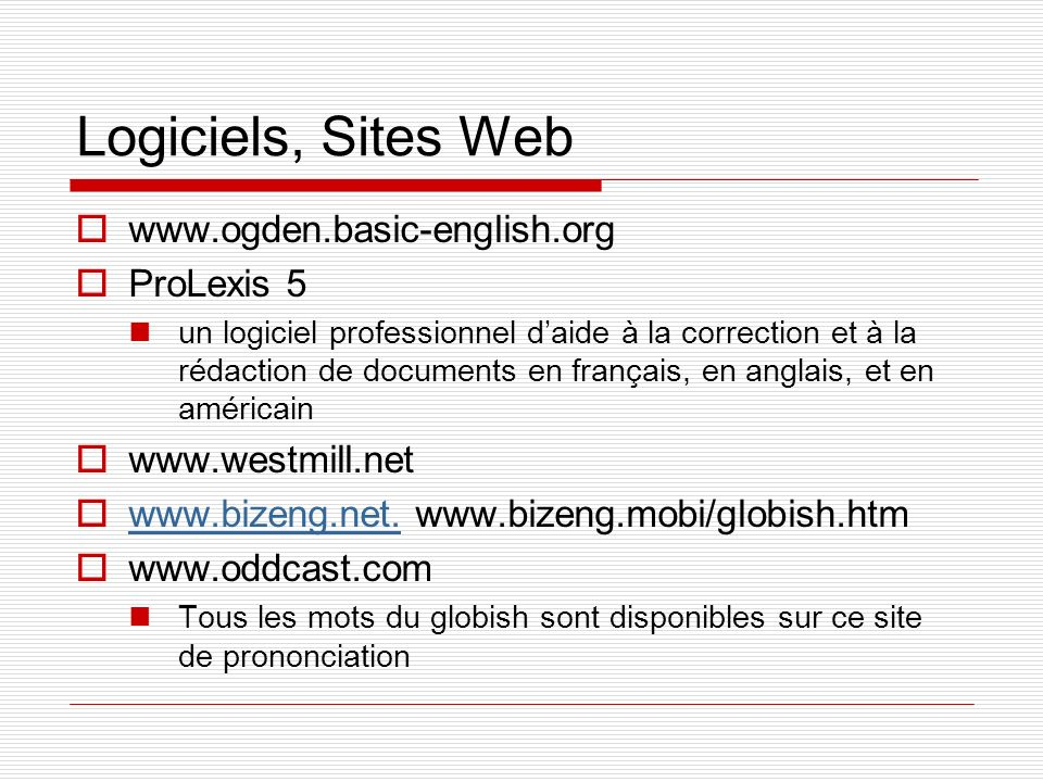 Logiciels, Sites Web www.ogden.basic-english.org ProLexis 5 un logiciel professionnel daide à la correction et à la rédaction de documents en français