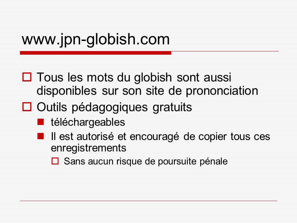 www.jpn-globish.com Tous les mots du globish sont aussi disponibles sur son site de prononciation Outils pédagogiques gratuits téléchargeables Il est