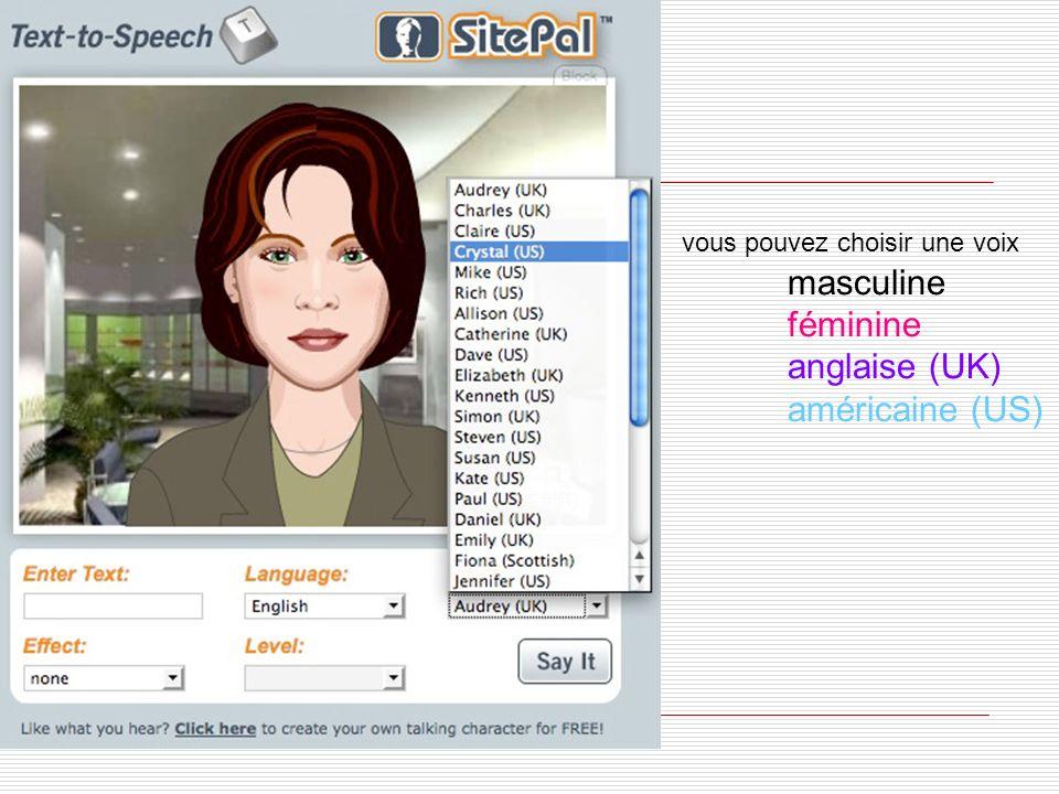 vous pouvez choisir une voix masculine féminine anglaise (UK) américaine (US)