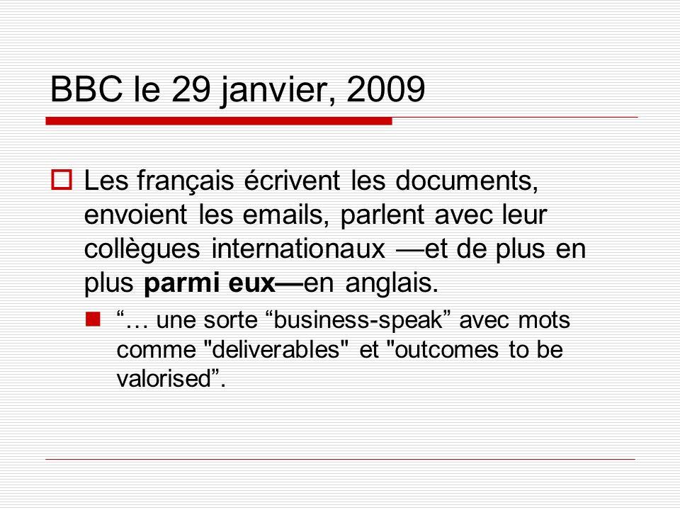 BBC le 29 janvier, 2009 Les français écrivent les documents, envoient les emails, parlent avec leur collègues internationaux et de plus en plus parmi