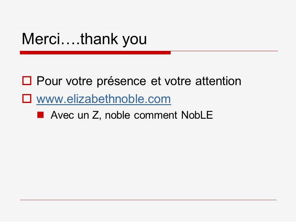 Merci….thank you Pour votre présence et votre attention www.elizabethnoble.com Avec un Z, noble comment NobLE