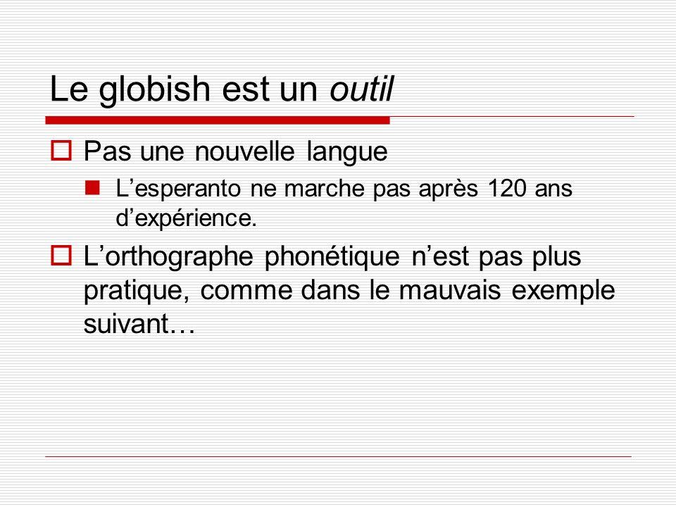 Le globish est un outil Pas une nouvelle langue Lesperanto ne marche pas après 120 ans dexpérience. Lorthographe phonétique nest pas plus pratique, co