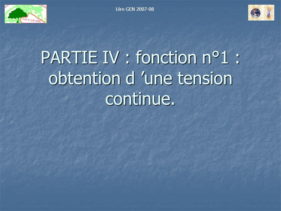 PARTIE IV : fonction n°1 : obtention d une tension continue. 1ère GEN 2007-08