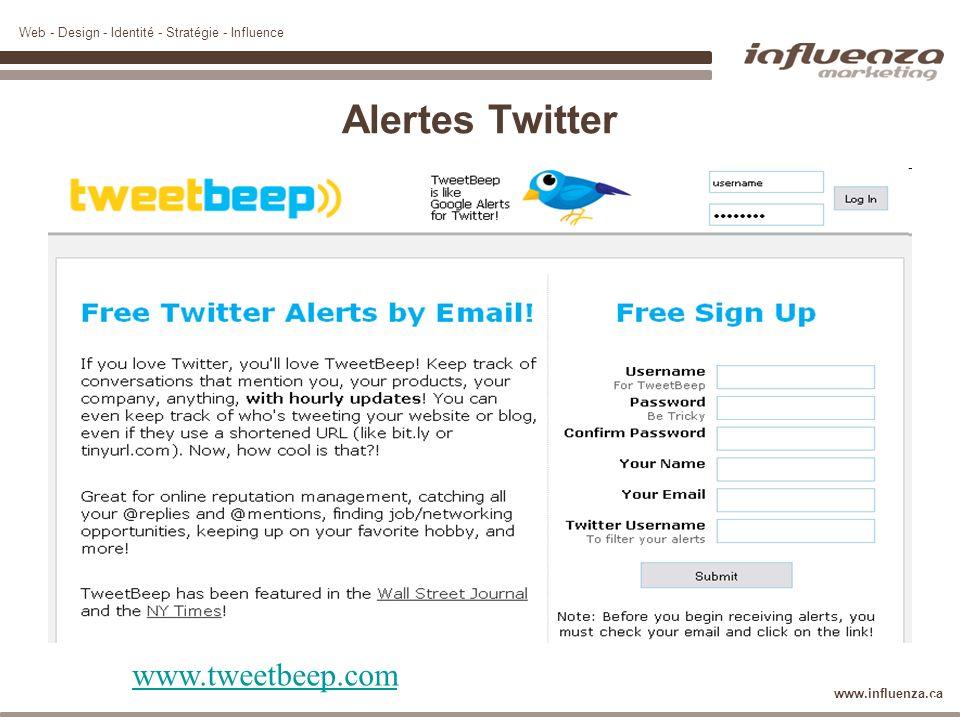 Web - Design - Identité - Stratégie - Influence www.influenza.ca Alertes Twitter www.tweetbeep.com 36